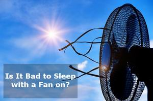 is it bad to sleep with a fan on you