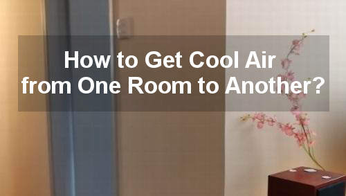 how to get cool air from one room to another