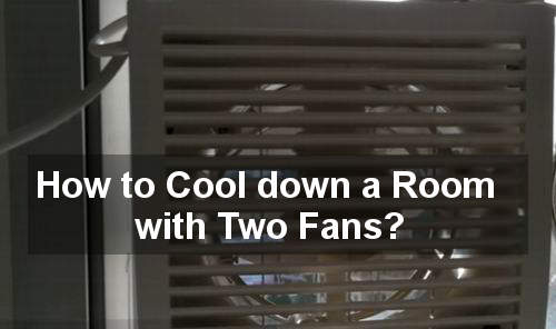 how to cool down a room with two fans