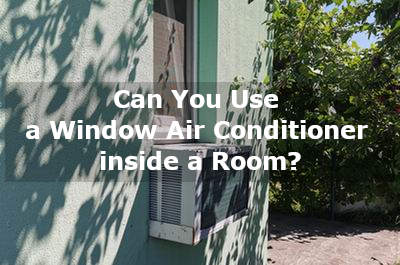 can you use a window air conditioner inside a room