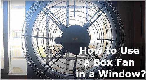 how to use a box fan in a window